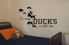 """So many DUCKS so little time Vinyl Wall Art by designstudiosigns, $37.50   <<<***GOD BLESSED ME WITH MY SON CODY,GREAT DUCK HUNTER,DEER HUNTER,FISHERMAN,DRUMMER,BASS GUITAR,..SO TALENTED....AWESOME WIFE AND MY """"PRINCESS"""" GRAND DAUGHTER """"LODNYN"""" A TRUE GIFT FROM GOD***>>>THAN YOU LORD...TRULY BLESSED.."""