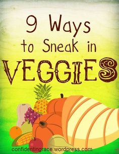 Do you wish your child would eat more vegetables? Excelent tips on how to sneak those healthy veggies into their diet!  9 ways to sneak in veggies @Sam Hammond Confident of This