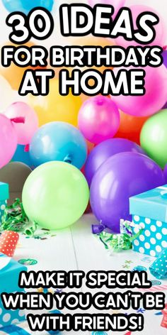 30 birthday party ideas at home! Great ways to make birthdays special when you can't leave the house!