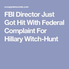 FBI Director Just Got Hit With Federal Complaint For Hillary Witch-Hunt