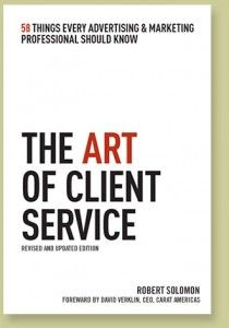 The Art of Client Service by Robert Solomon. This book provides a fast-reading, actionable checklist of 58 essential ideas to help client service professionals improve their account management strategy and skills.