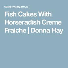 Fish Cakes With Horseradish Creme Fraiche | Donna Hay