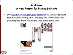 And Now A New Reason for Playing Solitaire • On www.timelypick.com/play-solitaire you can play solitaire Klondike and Spid...