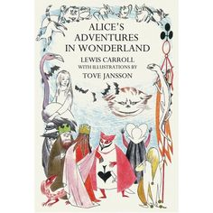 Alice's Adventures in Wonderland by Lewis Carrol. Illustrated by Tove Jansson.