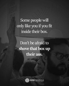 Don't be afraid to shove that box up their ass! True Quotes, Great Quotes, Quotes To Live By, Motivational Quotes, Funny Quotes, Inspirational Quotes, Random Quotes, Thats The Way, True Words