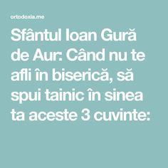Sfântul Ioan Gură de Aur: Când nu te afli în biserică, să spui tainic în sinea ta aceste 3 cuvinte: Relaxing Music, Prayers, Advice, Education, Drink, Food, Folklore, Culture, Soda