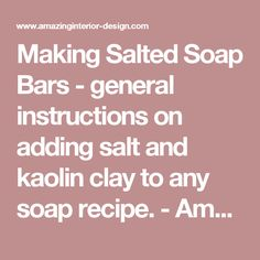 Making Salted Soap Bars - general instructions on adding salt and kaolin clay to any soap recipe. - Amazing Interior Design