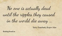 Quotes Death - Sir Terry Pratchett, Reading oder and quotes about the Discworld books.  Until the ripples die away by Practicingnormal.com