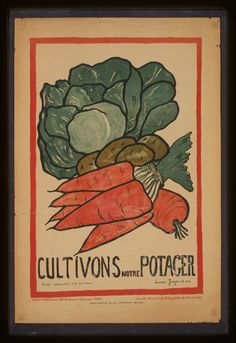French WWI poster, 'Cultivons Notre Potager' (Let's Grow a (Victory) Garden), signed Louisette Jaeger. From the Library of Congress Prints and Photographs Division, LOC Retro Poster, Poster Vintage, Poster On, Poster Prints, Club Poster, Poster Ideas, Vintage Prints, Ww1 Posters, Food Posters