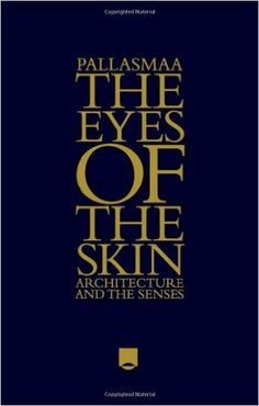 The Eyes of the Skin: Architecture and the Senses: Juhani Pallasmaa: 9781119941286: Amazon.com: Books