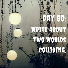 "Day 80 of 365 Days of Writing Prompts: Write about two worlds colliding. Shannon: ""You've been messing with the book again, haven't you,"" my brother stormed up to me with pure rage in his eyes as h…"