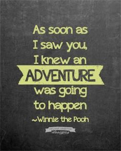 "Kids Quotes - Winnie the Pooh - DelightCreativeDesigns adoption quotes, quotes for kids, ""As soon as I saw you I knew an adventure was going to happen"""