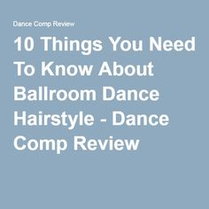 10 Things You Need To Know About Ballroom Dance Hairstyle - Dance Comp Review
