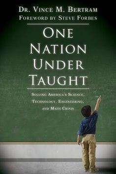#19 One Nation Under Taught: Solving America's Science, Technology, Engineering & Math Crisis by Vince M. Bertram.