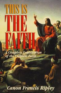 THIS IS THE FAITH by Fr. Francis Ripley. $27.95