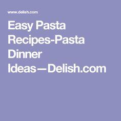Easy Pasta Recipes-Pasta Dinner Ideas—Delish.com