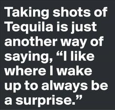 28 Ideas for funny quotes about drinking alcohol tequila Bar Quotes, Funny Quotes, Funny Memes, Funny Comebacks, Qoutes, Alcohol Quotes, Tequila Quotes, Funny Alcohol, Whiskey Quotes