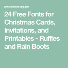 24 Free Fonts for Christmas Cards, Invitations, and Printables - Ruffles and Rain Boots