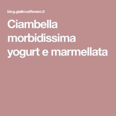 Ciambella morbidissima yogurt e marmellata