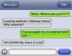 子:ママ、今どこ?  ママ:ウォルマートを出て、家に帰っているところよ。どうしたの?  子:ママ…私も一緒にウォルマートに行ったわよね。  ママ:なんてこと!すぐに行くからそこで待ってて!