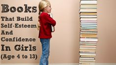 Great Article | Books That Build Self-Esteem and Confidence In Girls (Age 4 to 13)