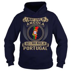 cool I May Live In Angola But I Was Made In Portugal