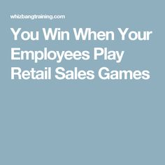 You Win When Your Employees Play Retail Sales Games
