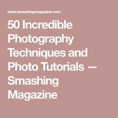 50 Incredible Photography Techniques and Photo Tutorials — Smashing Magazine