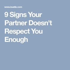 9 Signs Your Partner Doesn't Respect You Enough