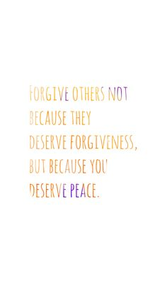 Forgive others not because they deserve forgiveness, but because you deserve peace | iPhone 5 wallpaper