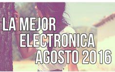 Agosto 2016 La mejor música Electrónica 2016 Nueva (Con Nombres)
