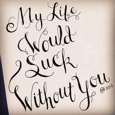 """100 days of typography, day 100. """"My life would suck without you.""""  #typography #design #lettering #art #handwriting #illustration #inspiration"""