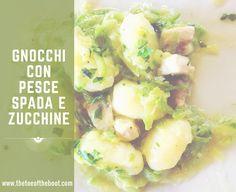 Gnocchi con pesce spada e zucchine – THE TOE OF THE BOOT Delicious pasta with swordfish and courgette recipe