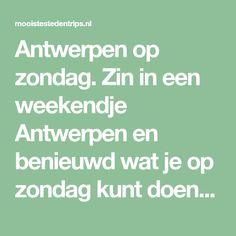 Antwerpen op zondag. Zin in een weekendje Antwerpen en benieuwd wat je op zondag kunt doen? Koopzondag, of iets anders. Bekijk de tips   Mooistestedentrips.nl