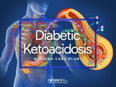 4 Diabetic Ketoacidosis and Hyperglycemic Hyperosmolar Nonketotic Syndrome Nursing Care Plans