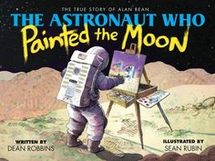 Search -- The astronaut who painted the moon : the true story of Alan Bean / written by Dean Robbins ; illustrated by Sean Rubin. Apollo Moon Missions, Nasa Missions, Nonfiction Books For Kids, Fiction And Nonfiction, Award Winning Books, Astronaut, Book Lists, True Stories, Childrens Books