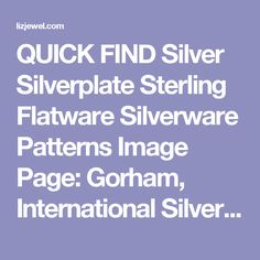 QUICK FIND Silver Silverplate Sterling Flatware Silverware Patterns Image Page: Gorham, International Silver, Rogers, Oneida, Reed & Barton, Towle, Wallace, Australian, European patterns in Liz's Vintage Silver Flatware Shop on Liz Collectible Jewelry...GOOD FOR DESIGNS!