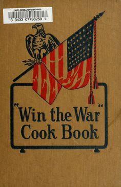 """1918   """"Win the War"""" Cook Book: Reah Jeannette Lynch   Published by the St. Lewis County Unit, Woman's Committee, Council of National Defense, Missouri Division   [War-time / Wartime / War time]   Selected by scholars as being culturally important."""