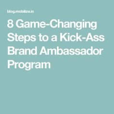 8 Game-Changing Steps to a Kick-Ass Brand Ambassador Program
