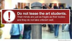 Do Not Tease The Art Students.