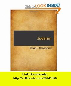 Judaism (9781110861163) Israel Abrahams , ISBN-10: 1110861168  , ISBN-13: 978-1110861163 ,  , tutorials , pdf , ebook , torrent , downloads , rapidshare , filesonic , hotfile , megaupload , fileserve