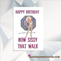 Happy Birthday NOW SISSY That WALK Rupaul Card Ru Pauls Drag Race