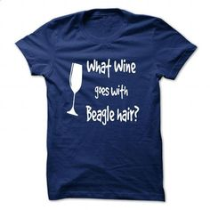 What Wine Goes With Beagle Hair? - #tee shirts #mens zip up hoodies. CHECK PRICE => https://www.sunfrog.com/Pets/What-Wine-Goes-With-Beagle-Hair.html?id=60505