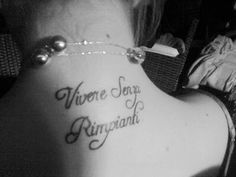 """Live without regrets"" in Italian. My dream tattoo <3 I want it on my foot or the side of my ribs <3 One day..."