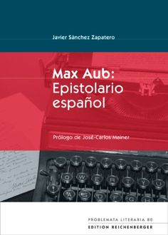 Max Aub : epistolario español / Javier Sánchez Zapatero ; prólogo de José-Carlos Mainer - Kassel : Reichenberger, 2016