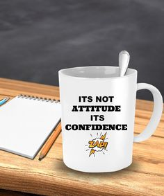 Its Not Attitude Its Confidence Novelty Coffee Mug Sentiment White Ceramic Holiday Gifts Family