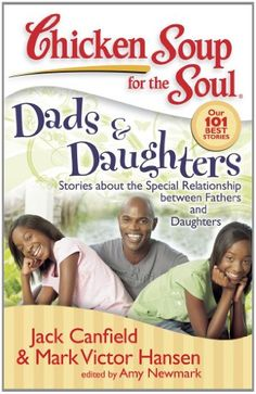 Chicken Soup for the Soul: Dads & Daughters: Stories about the Special Relationship between Fathers and Daughters by Jack Canfield http://www.amazon.com/dp/1935096192/ref=cm_sw_r_pi_dp_VN6fub0YN3CAX
