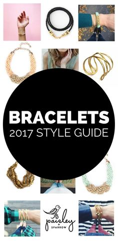 Your 2017 style guide to bracelets and jewelry accessories!