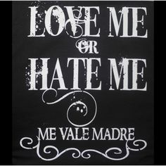 Mexican Quotes Funny | Love Me or Hate Me Me Vale Madre - Funny Mexican T-shirts