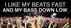 Beats fast. Bass down low.